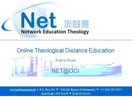 Online Theological Distance Education Bridging the gap   P.O. Box 284  7460 AG Rijssen (Netherlands)  +31 (0)6-29332873.