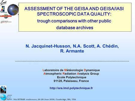9th HITRAN conference, 26-28 June 2006, Cambridge, MA, USA ASSESSMENT OF THE GEISA AND GEISA/IASI SPECTROSCOPIC DATA QUALITY: trough comparisons with other.