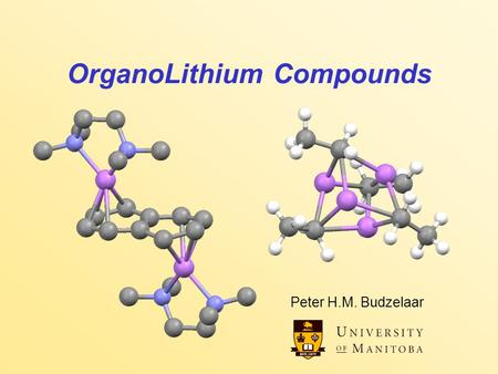 OrganoLithium Compounds Peter H.M. Budzelaar. OrganoLithium Compounds 2 Organo-lithium compounds Ionic character, electron-deficient –oligomeric or polymeric.