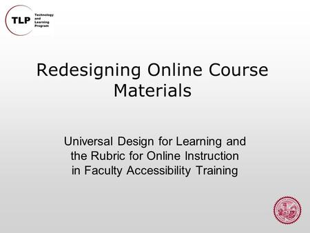 Redesigning Online Course Materials Universal Design for Learning and the Rubric for Online Instruction in Faculty Accessibility Training.