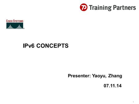 1 IPv6 CONCEPTS Presenter: Yaoyu, Zhang 07.11.14.