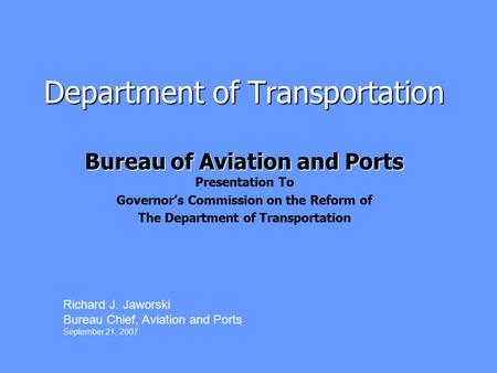 Department of Transportation Bureau of Aviation and Ports Bureau of Aviation and Ports Presentation To Governor's Commission on the Reform of The Department.