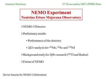  NEMO-3 Detector  Preliminary results Performance of the detector  analysis for 100 Mo, 82 Se and 150 Nd  Background study for  research ( 208.