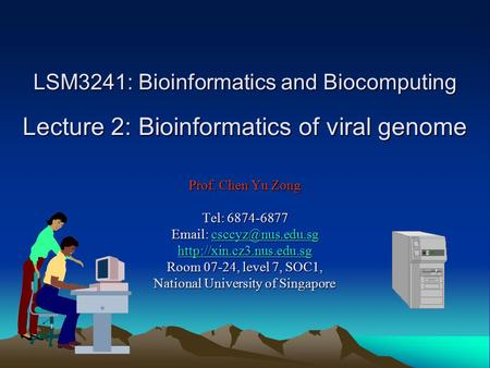 LSM3241: Bioinformatics and Biocomputing Lecture 2: Bioinformatics of viral genome Prof. Chen Yu Zong Tel: 6874-6877