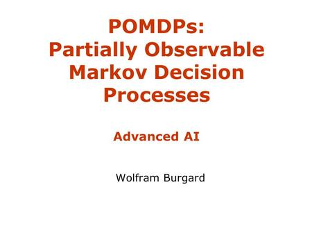 POMDPs: Partially Observable Markov Decision Processes Advanced AI