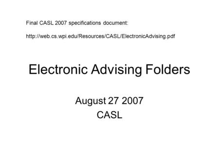 Electronic Advising Folders August 27 2007 CASL Final CASL 2007 specifications document: