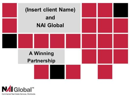 1 A Winning Partnership (Insert client Name) and NAI Global.