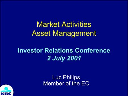 Market Activities Asset Management Investor Relations Conference 2 July 2001 Luc Philips Member of the EC.