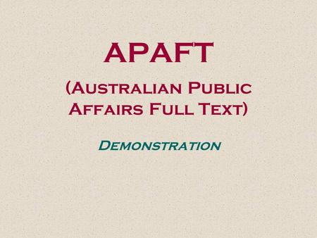 APAFT (Australian Public Affairs Full Text) Demonstration.