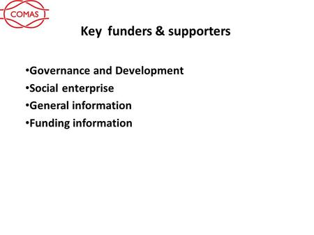 Key funders & supporters Governance and Development Social enterprise General information Funding information.