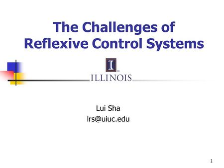 1 The Challenges of Reflexive Control Systems Lui Sha