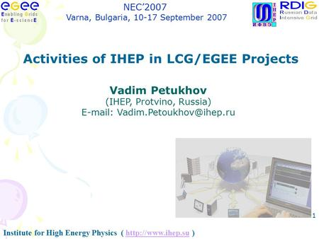 Institute for High Energy Physics (  )http://www.ihep.su NEC'2007 Varna, Bulgaria, 10-17 September 2007 1 Activities of IHEP in LCG/EGEE.
