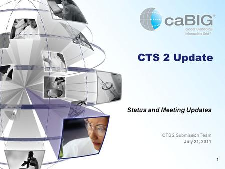 1 CTS 2 Update Status and Meeting Updates CTS 2 Submission Team July 21, 2011.
