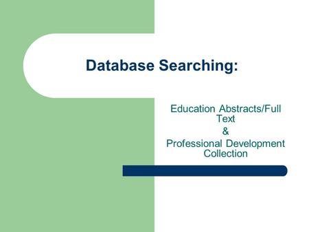 Database Searching: Education Abstracts/Full Text & Professional Development Collection.