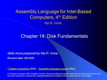 Assembly Language for Intel-Based Computers, 4 th Edition Chapter 14: Disk Fundamentals (c) Pearson Education, 2002. All rights reserved. You may modify.
