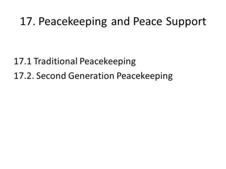 17. Peacekeeping and Peace Support 17.1 Traditional Peacekeeping 17.2. Second Generation Peacekeeping.