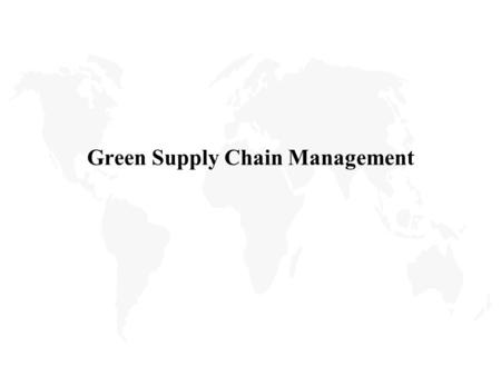 Green Supply Chain Management. Introduction u Background u Product Life Cycle u Supply Chain Management u Industry Practices u The Future u Conclusions.
