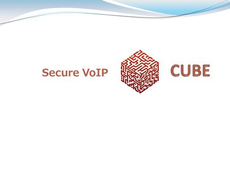 Secure VoIP. Outline Who? CUBE Members Why? Motivation What? Project Description How? Design and Implementation.