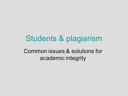 Students & plagiarism Common issues & solutions for academic integrity.