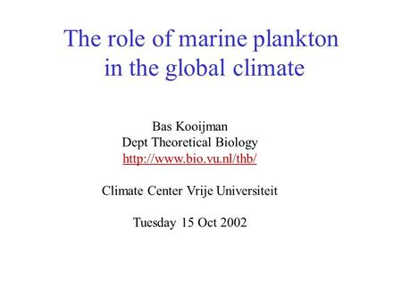 The role of marine plankton in the global climate Bas Kooijman Dept Theoretical Biology  Climate Center Vrije Universiteit Tuesday.