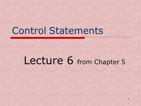 1 Control Statements Lecture 6 from Chapter 5. 2 Three principles of OOP- Encapsulation Encapsulation allows changes to code to be more easily made. It.