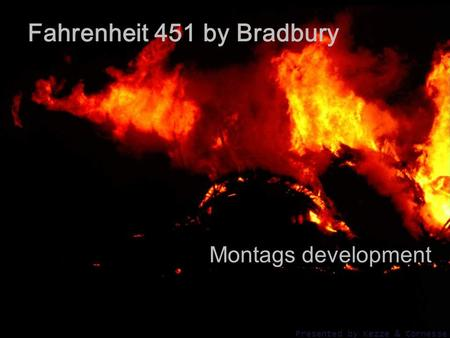 Fahrenheit 451 by Bradbury Montags development Presented by Kezze & Cornesse.