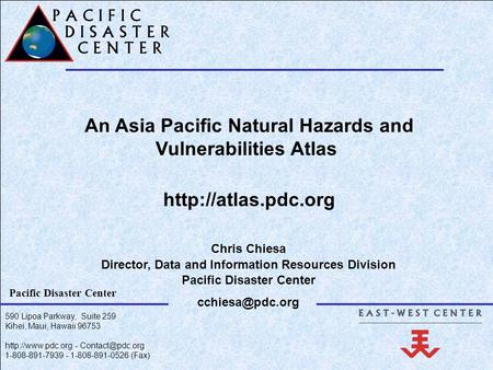 590 Lipoa Parkway, Suite 259 Kihei, Maui, Hawaii 96753  - 1-808-891-7939 - 1-808-891-0526 (Fax) Pacific Disaster Center.