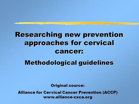 Researching new prevention approaches for cervical cancer: Methodological guidelines Researching new prevention approaches for cervical cancer: Methodological.