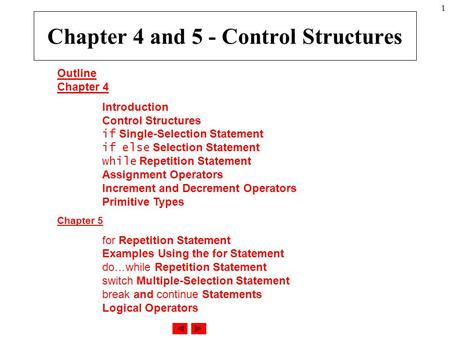 1 Outline Chapter 4 Introduction Control Structures if Single-Selection Statement if else Selection Statement while Repetition Statement Assignment Operators.