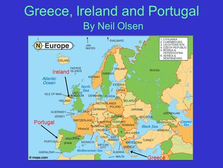 Greece, Ireland and Portugal By Neil Olsen Ireland Portugal Greece.