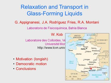 1 Relaxation and Transport in Glass-Forming Liquids Motivation (longish) Democratic motion Conclusions G. Appignanesi, J.A. Rodríguez Fries, R.A. Montani.