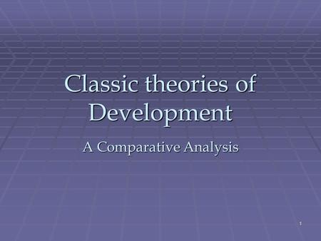 1 Classic theories of Development A Comparative Analysis.