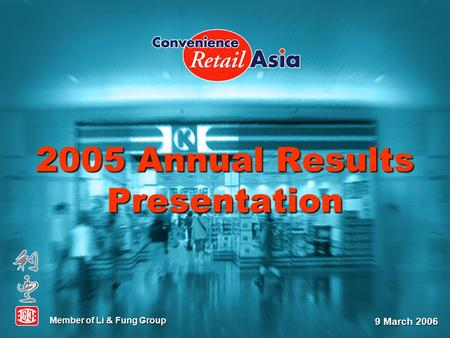 2005 Annual Results Presentation Member of Li & Fung Group 9 March 2006.