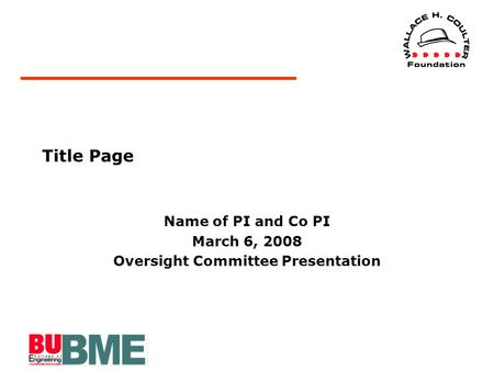 Title Page Name of PI and Co PI March 6, 2008 Oversight Committee Presentation.