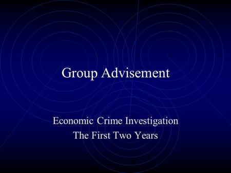 Group Advisement Economic Crime Investigation The First Two Years.