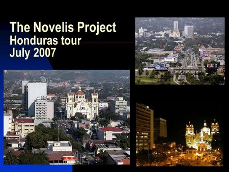 6/1/20151 The Novelis Project Honduras tour July 2007.