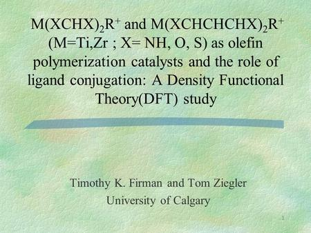 1 M(XCHX) 2 R + and M(XCHCHCHX) 2 R + (M=Ti,Zr ; X= NH, O, S) as olefin polymerization catalysts and the role of ligand conjugation: A Density Functional.
