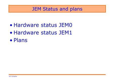 Uli Schäfer JEM Status and plans Hardware status JEM0 Hardware status JEM1 Plans.