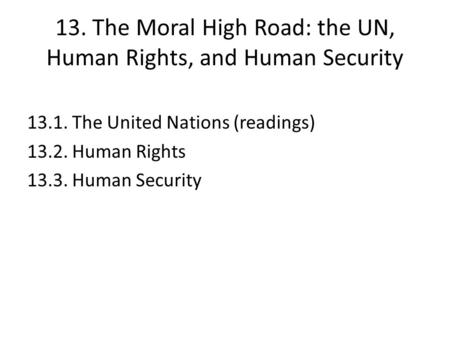 13. The Moral High Road: the UN, Human Rights, and Human Security 13.1. The United Nations (readings) 13.2. Human Rights 13.3. Human Security.