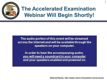 Webcast Replay:  1 The Accelerated Examination Webinar Will Begin Shortly! The audio portion of this event.