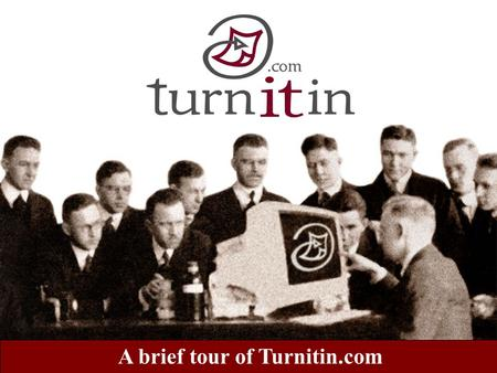 A brief tour of Turnitin.com. Welcome to our tour of Turnitin.com! This tour is designed to provide some history and facts on the growing problem of Internet.