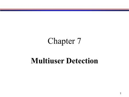 1 Chapter 7 Multiuser Detection. 2 We have discussed a simple method of MAI suppression in Chapter 6. The idea of MAI suppression stems from the single-user.