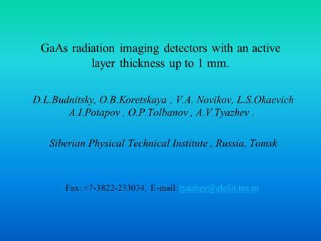 GaAs radiation imaging detectors with an active layer thickness up to 1 mm. D.L.Budnitsky, O.B.Koretskaya, V.A. Novikov, L.S.Okaevich A.I.Potapov, O.P.Tolbanov,