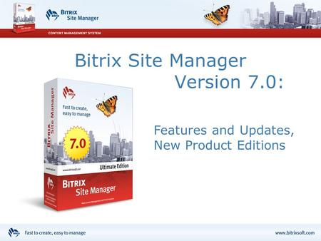 Bitrix Site Manager Version 7.0: Features and Updates, New Product Editions.