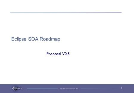 1 Eclipse SOA Roadmap Proposal V0.5. 2 Change History VersionDateChanged 0.12009-07-13N/a 0.22009-07-15- 0.32009-07-30Merge of first two milestones Update.