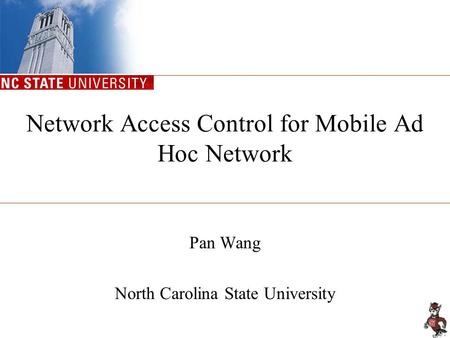 Network Access Control for Mobile Ad Hoc Network Pan Wang North Carolina State University.