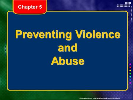 Copyright © by Holt, Rinehart and Winston. All rights reserved. Preventing Violence and Abuse Chapter 5.
