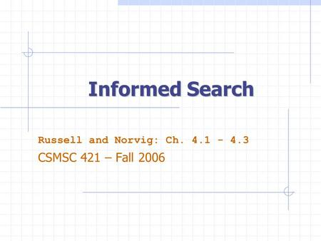 Russell and Norvig: Ch CSMSC 421 – Fall 2006