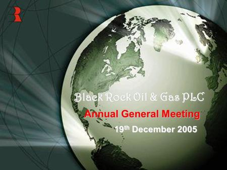 Black Rock Oil & Gas PLC Annual General Meeting 19 th December 2005.