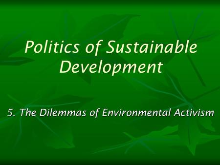 5. The Dilemmas of Environmental Activism Politics of Sustainable Development.